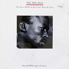 Miles Davis: The Real Birth of the Cool (Live)